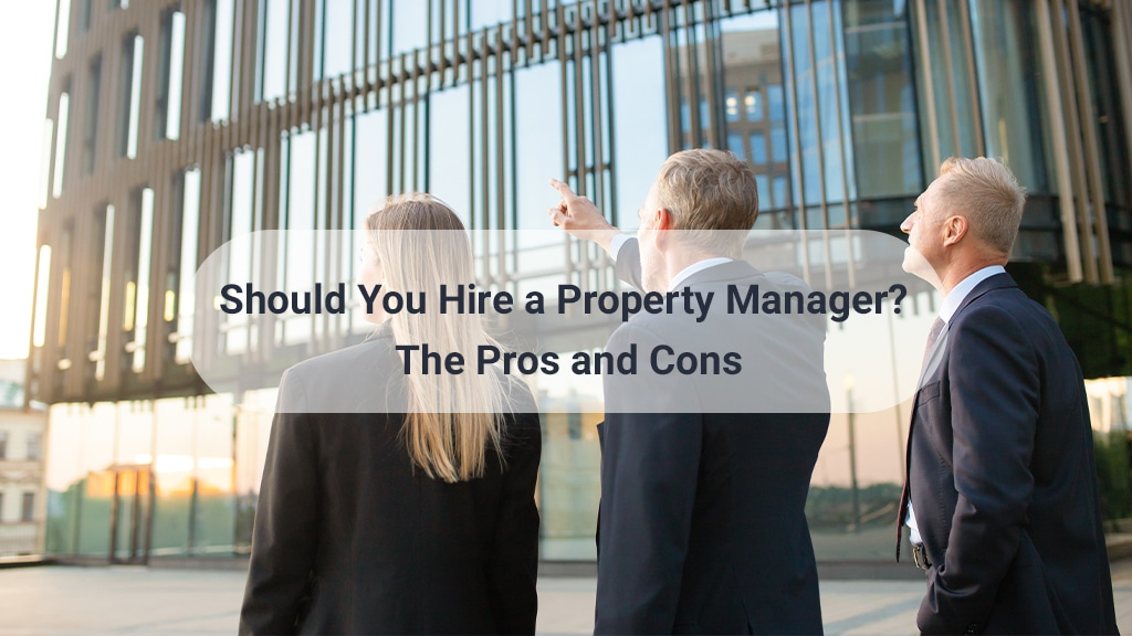 Should You Hire a Property Manager The Pros and Cons